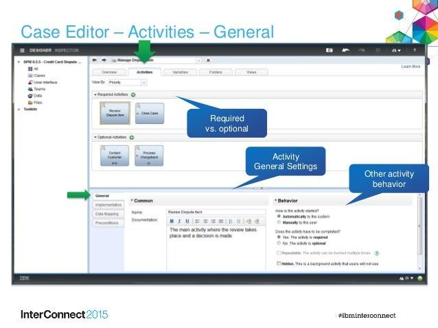 Case Editor – Activities – General Required vs. optional Activity General Settings Other activity behavior