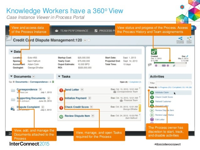 Knowledge Workers have a 360o View Case Instance Viewer in Process Portal View status and progess of the Process. Access t...