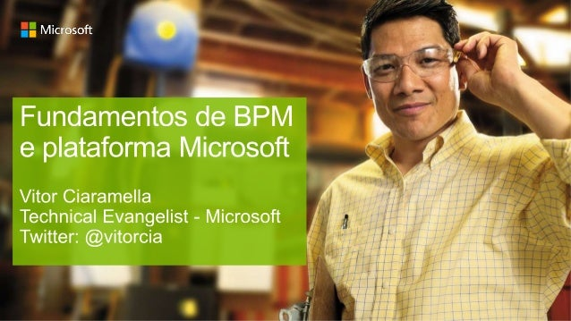 Fundamentos de BPM eplataforma MicrosoftVitor Ciaramella            http://vic.ms@vitorciaTechnology Evangelist - Microsoft