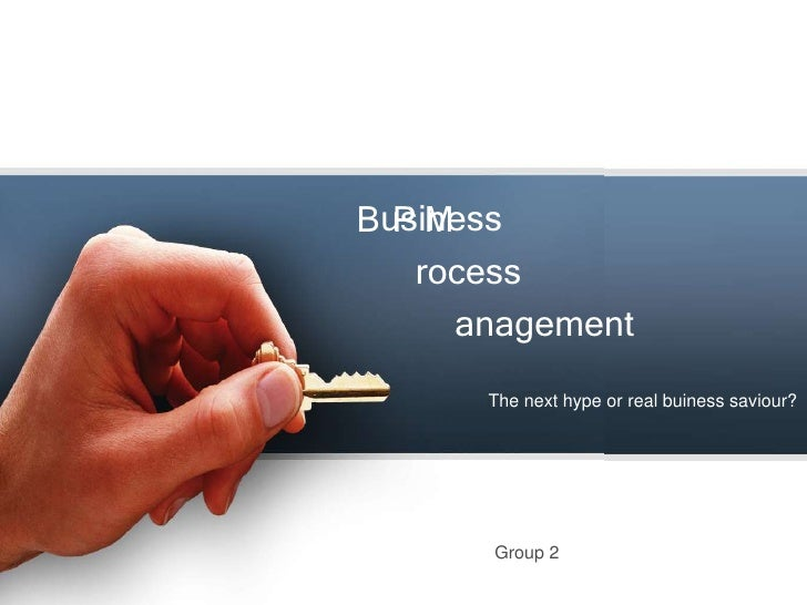 usiness<br />B<br />P<br />M<br />rocess<br />anagement<br />The next hype or real buiness saviour?<br />Group 2<br />