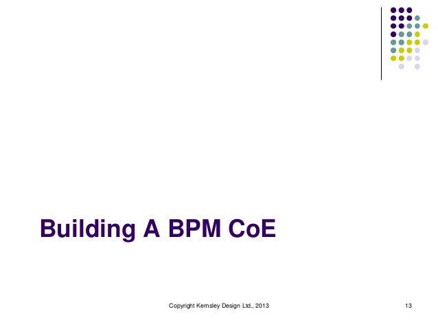 Building A BPM CoE         Copyright Kemsley Design Ltd., 2013   13
