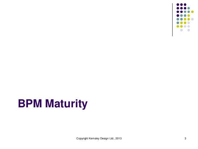 BPM Maturity          Copyright Kemsley Design Ltd., 2013   3