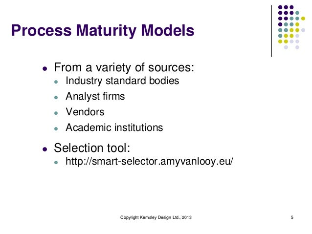 Process Maturity Models   l   From a variety of sources:       l   Industry standard bodies       l   Analyst firms       ...