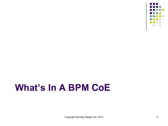 What's In A BPM CoE         Copyright Kemsley Design Ltd., 2013   9