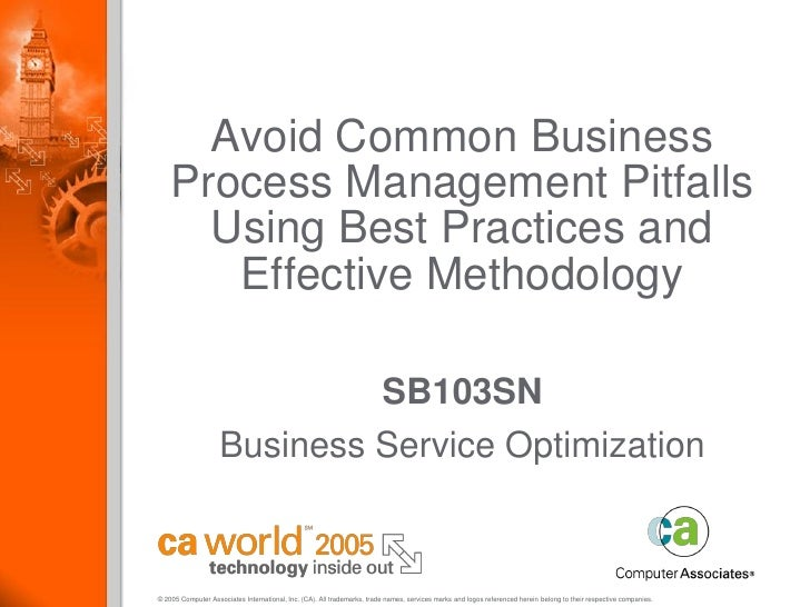Avoid Common Business     Process Management Pitfalls       Using Best Practices and        Effective Methodology         ...