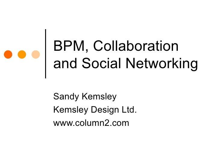 BPM, Collaboration and Social Networking Sandy Kemsley Kemsley Design Ltd. www.column2.com