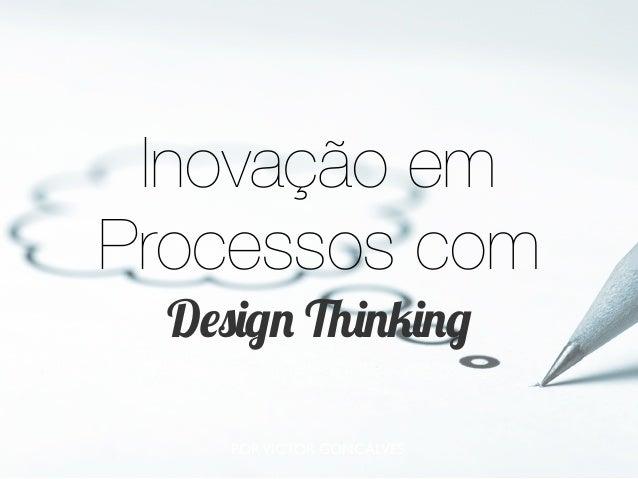 Inovação em Processos com Design Thinking PORVICTOR GONÇALVES