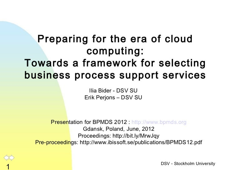 Preparing for the era of cloud               computing:    Towards a framework for selecting    business process support s...