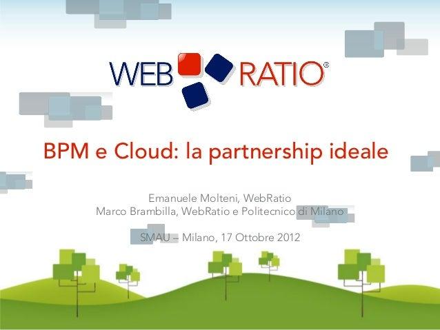 BPM e Cloud: la partnership ideale              Emanuele Molteni, WebRatio     Marco Brambilla, WebRatio e Politecnico di ...