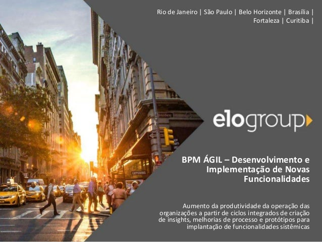 Rio de Janeiro | São Paulo | Belo Horizonte | Brasília | Fortaleza | Curitiba | BPM ÁGIL – Desenvolvimento e Implementação...