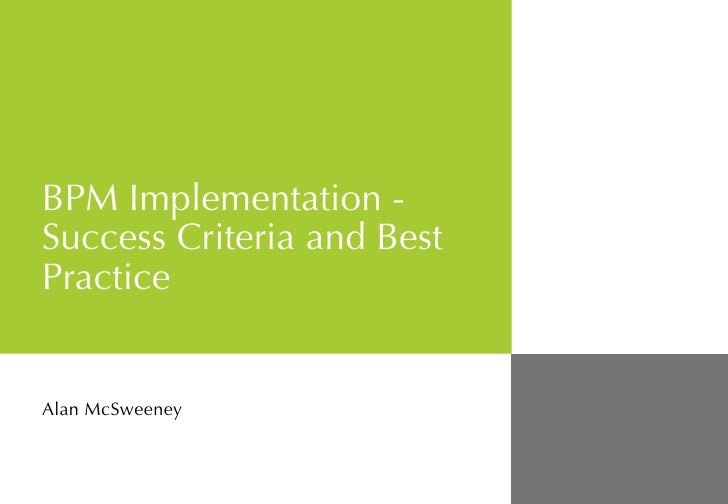 BPM Implementation - Success Criteria and Best Practice Alan McSweeney