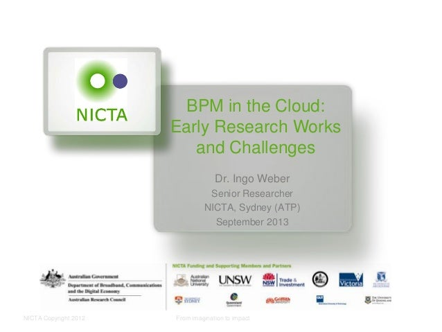 NICTA Copyright 2012 From imagination to impact BPM in the Cloud: Early Research Works and Challenges Dr. Ingo Weber Senio...