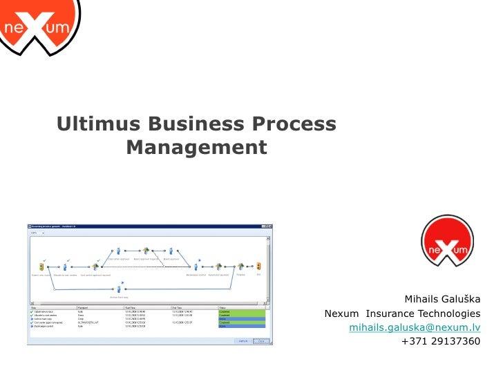 Ultimus Business Process       Management                                          Mihails Galuška                       N...