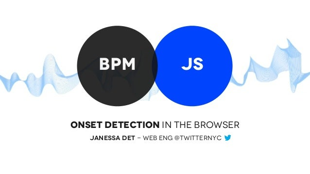 jsbpmonset detection in the BrowserJanessa Det - WEB eng @TWITTERNYC
