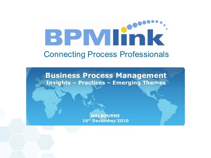 <ul><li>Connecting Process Professionals </li></ul>Business Process Management Insights  –  Practices  –  Emerging Themes ...