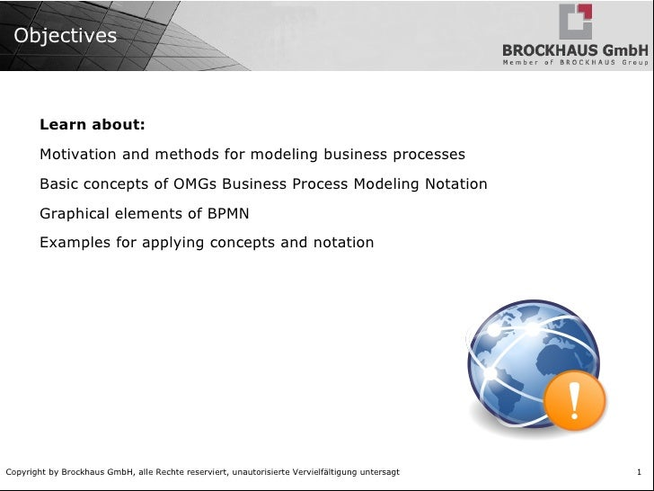 Objectives Learn about: <ul><li>Motivation and methods for modeling business processes