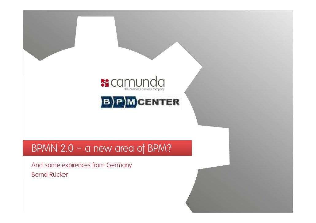 BPMN 2.0 – a new area of BPM? And some expirences from Germany Bernd Rücker