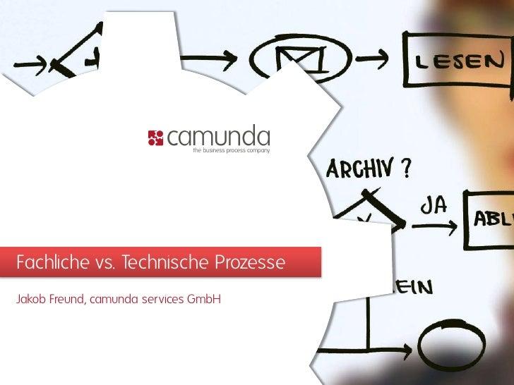 Fachliche vs. Technische Prozesse Jakob Freund, camunda services GmbH