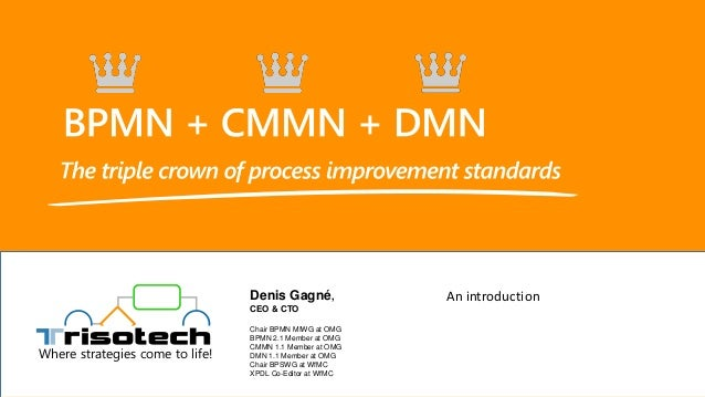 Where strategies come to life! An introductionDenis Gagné, CEO & CTO Chair BPMN MIWG at OMG BPMN 2.1 Member at OMG CMMN 1....