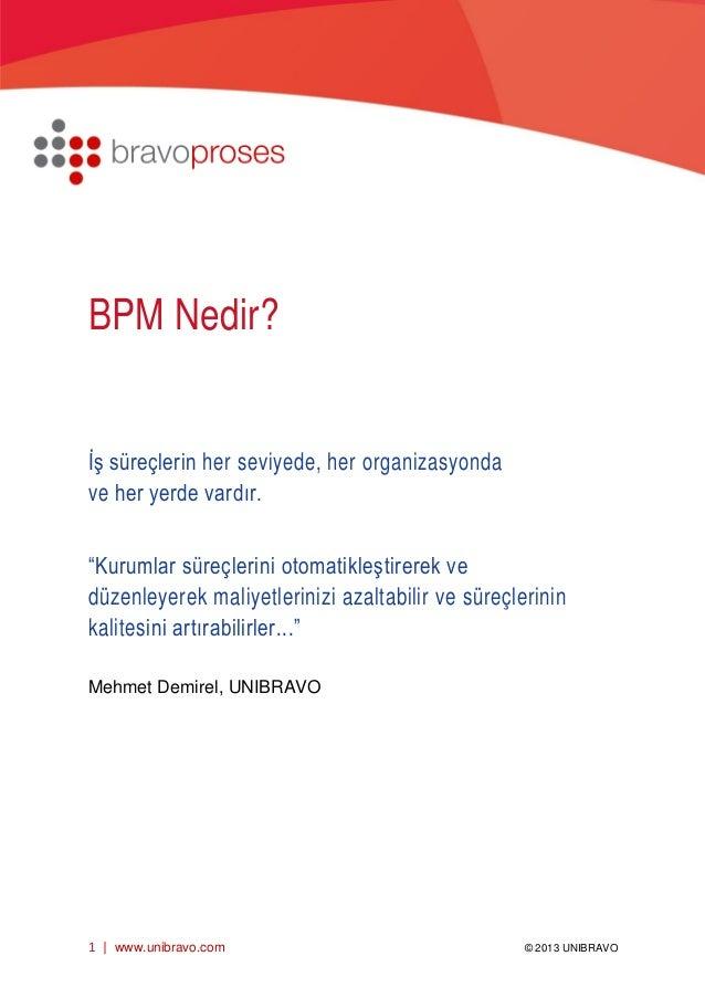 1 | www.unibravo.com © 2013 UNIBRAVO [Buraya yazın] [Buraya yazın] [Buraya yazın] BPM Nedir? İş süreçlerin her seviyede, h...