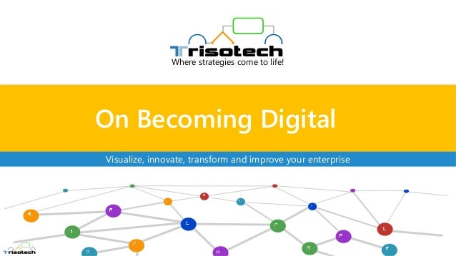 On Becoming Digital Where strategies come to life! Visualize, innovate, transform and improve your enterprise