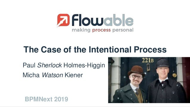 The Case of the Intentional Process Paul Sherlock Holmes-Higgin Micha Watson Kiener BPMNext 2019