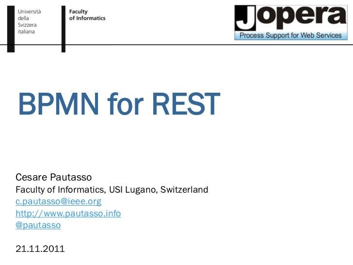 BPMN for RESTCesare PautassoFaculty of Informatics, USI Lugano, Switzerlandc.pautasso@ieee.orghttp://www.pautasso.info@pau...