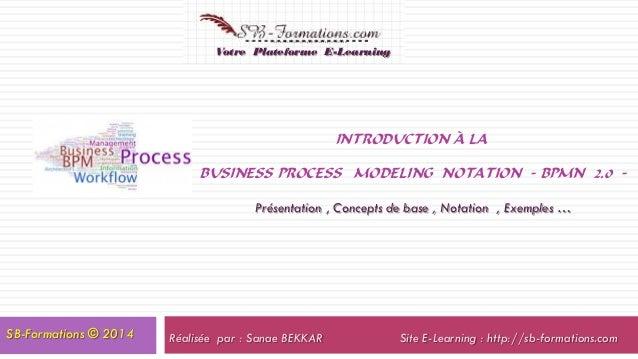 INTRODUCTION À LA BUSINESS PROCESS MODELING NOTATION - BPMN 2.0 - Présentation , Concepts de base , Notation , Exemples … ...