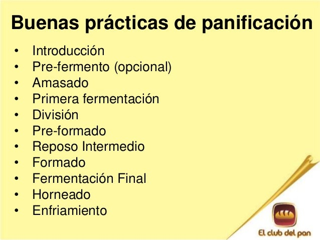 Buenas prácticas de panificación  • Introducción  • Pre-fermento (opcional)  • Amasado  • Primera fermentación  • División...