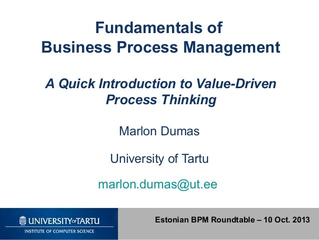 Fundamentals of Business Process Management A Quick Introduction to Value-Driven Process Thinking Marlon Dumas University ...