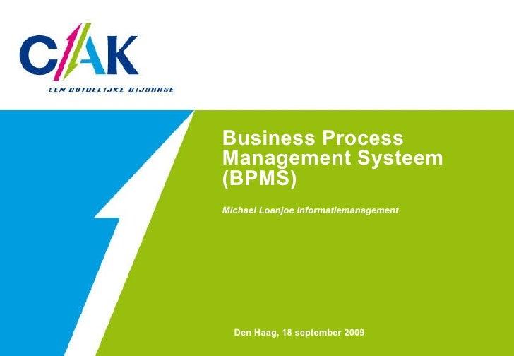 Business Process Management Systeem (BPMS)  Michael Loanjoe Informatiemanagement  Den Haag, 18 september 2009