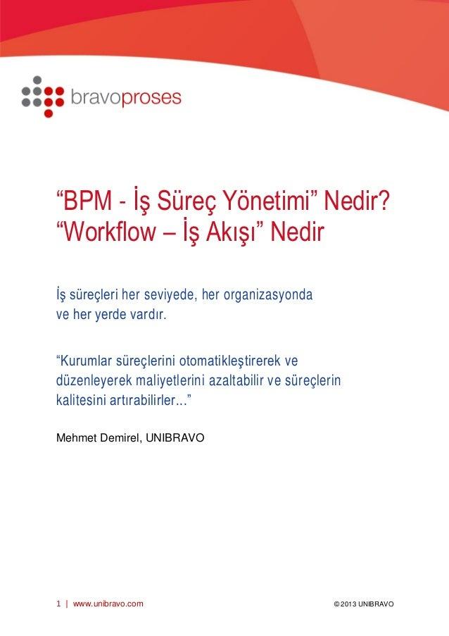 """1   www.unibravo.com © 2013 UNIBRAVO [Buraya yazın] [Buraya yazın] [Buraya yazın] """"BPM - İş Süreç Yönetimi"""" Nedir? """"Workfl..."""