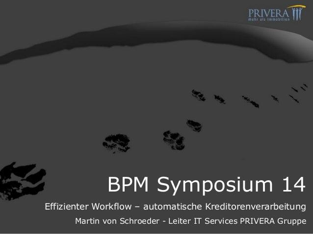 BPM Symposium 14 Effizienter Workflow – automatische Kreditorenverarbeitung Martin von Schroeder - Leiter IT Services PRIV...