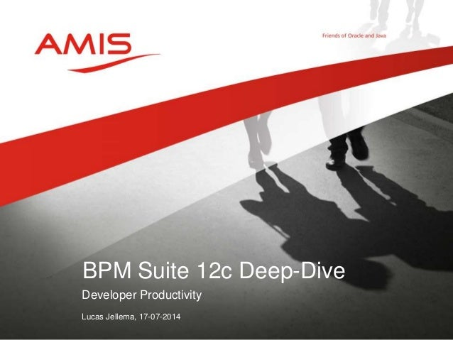 Developer Productivity Lucas Jellema, 17-07-2014 BPM Suite 12c Deep-Dive