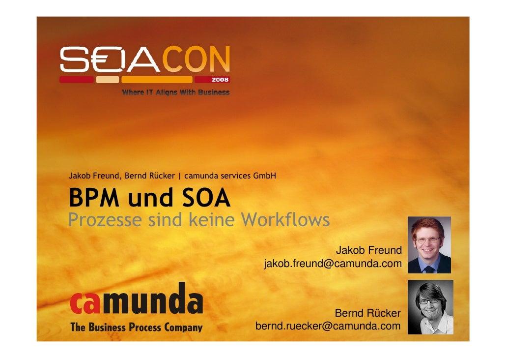 Jakob Freund, Bernd Rücker | camunda services GmbH   BPM und SOA Prozesse sind keine Workflows                            ...