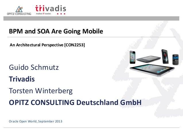 Guido Schmutz Trivadis Torsten Winterberg OPITZ CONSULTING Deutschland GmbH BPM and SOA Are Going Mobile Oracle Open World...
