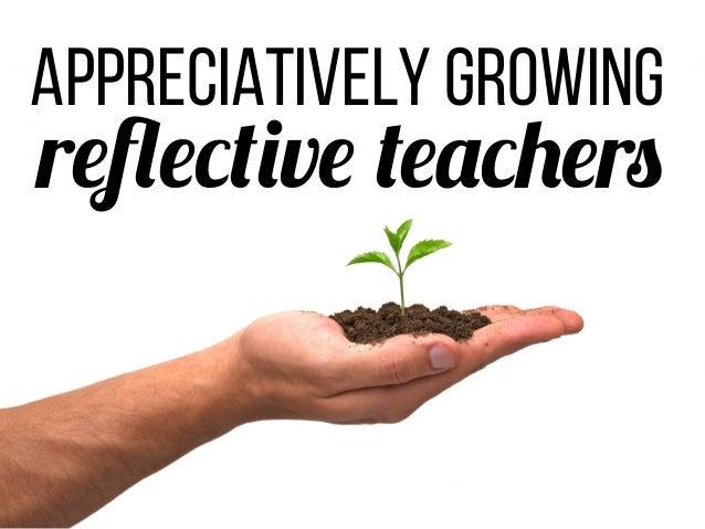 Appreciatively Growing reflective teachers