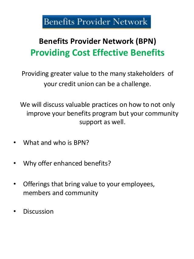 Benefits Provider Network (BPN)Providing Cost Effective BenefitsProviding greater value to the many stakeholders ofyour cr...