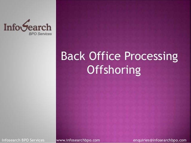Back Office Processing Offshoring Infosearch BPO Services www.infosearchbpo.com enquiries@infosearchbpo.com
