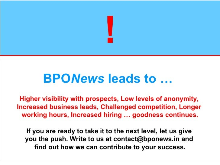 ! BPO News  leads to …   Higher visibility with prospects, Low levels of anonymity,  Increased business leads, Challenged ...
