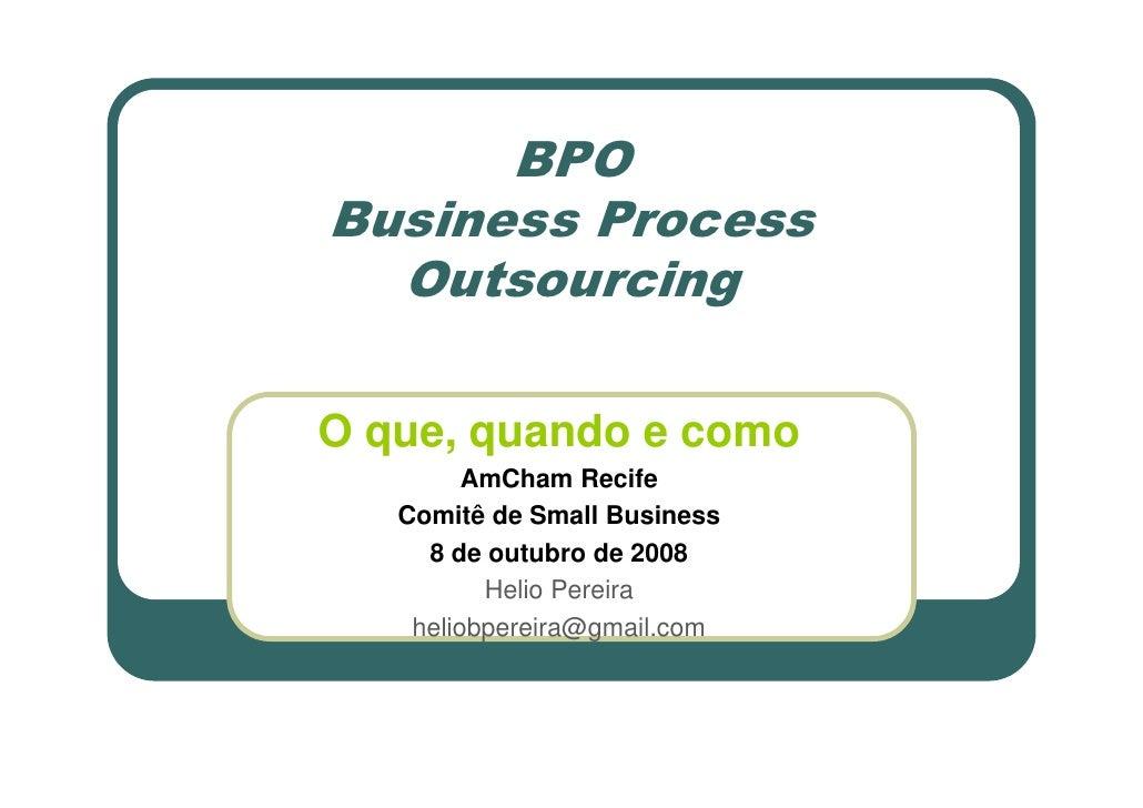 BPO Business Process   Outsourcing  O que, quando e como          AmCham Recife    Comitê de Small Business      8 de outu...