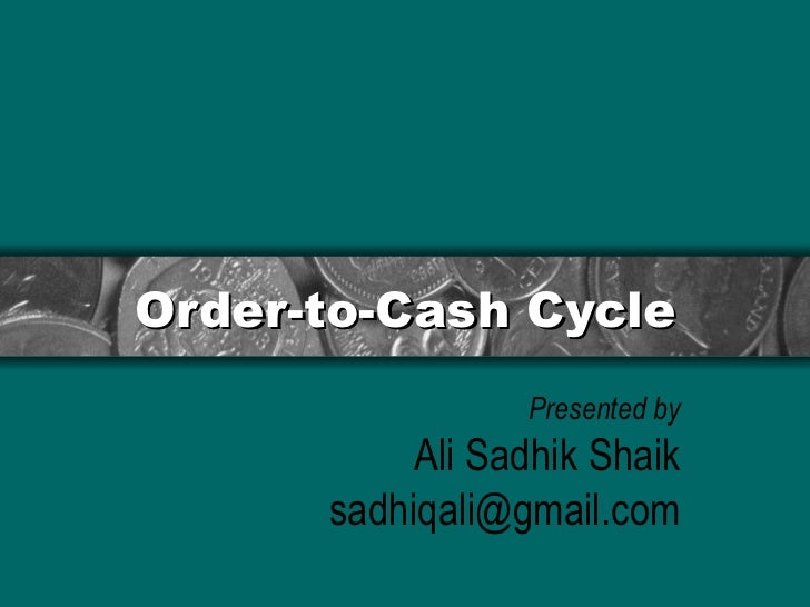 Order-to-Cash Cycle Presented by Ali Sadhik Shaik [email_address]