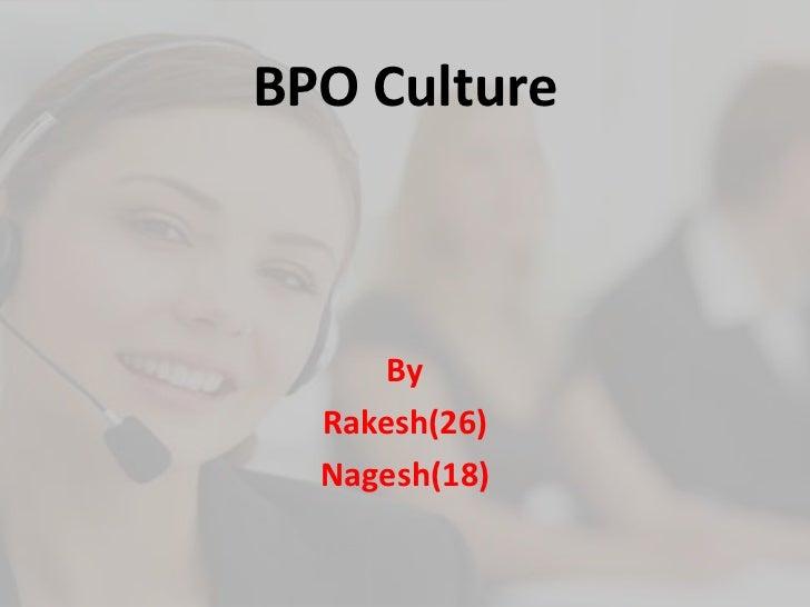 BPO Culture      By  Rakesh(26)  Nagesh(18)