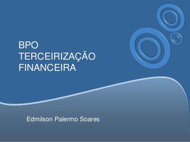 BPOTERCEIRIZAÇÃOFINANCEIRAEdmilson Palermo Soares