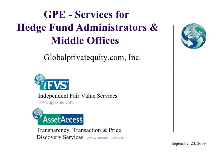 GPE - Services for  Hedge Fund Administrators & Middle Offices  September 23, 2009 Globalprivatequity.com, Inc. Independen...
