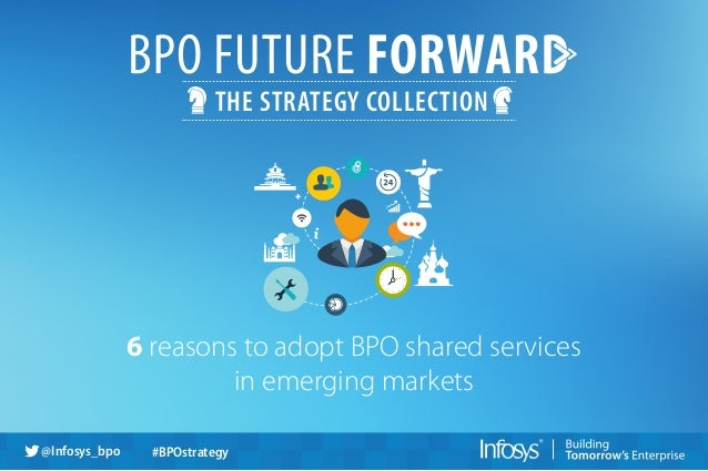 THE STRATEGY COLLECTION 6 reasons to adopt BPO shared services in emerging markets @Infosys_bpo #BPOstrategy