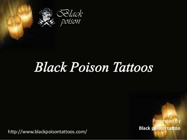 Presented By                                     Black poison tattoohttp://www.blackpoisontattoos.com/