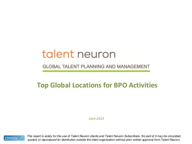 Top Global Locations for BPO ActivitiesJune 2013This report is solely for the use of Talent Neuron clients and Talent Neur...