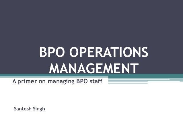 BPO OPERATIONS            MANAGEMENTA primer on managing BPO staff-Santosh Singh