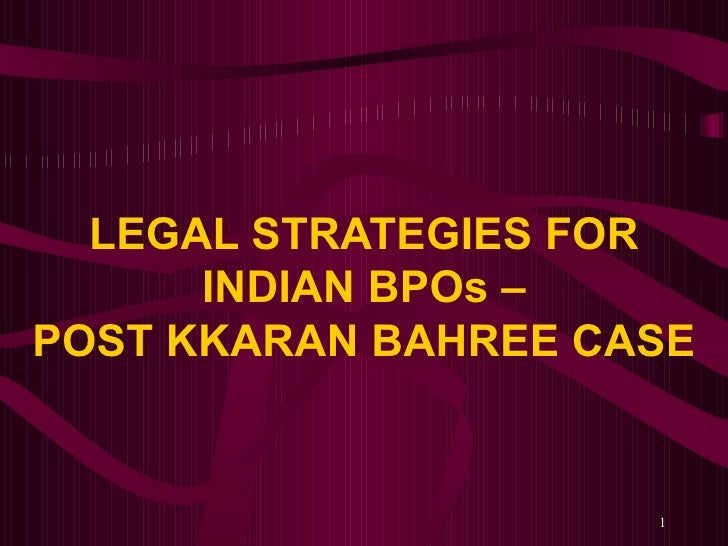 LEGAL STRATEGIES FOR INDIAN BPOs – POST KKARAN BAHREE CASE